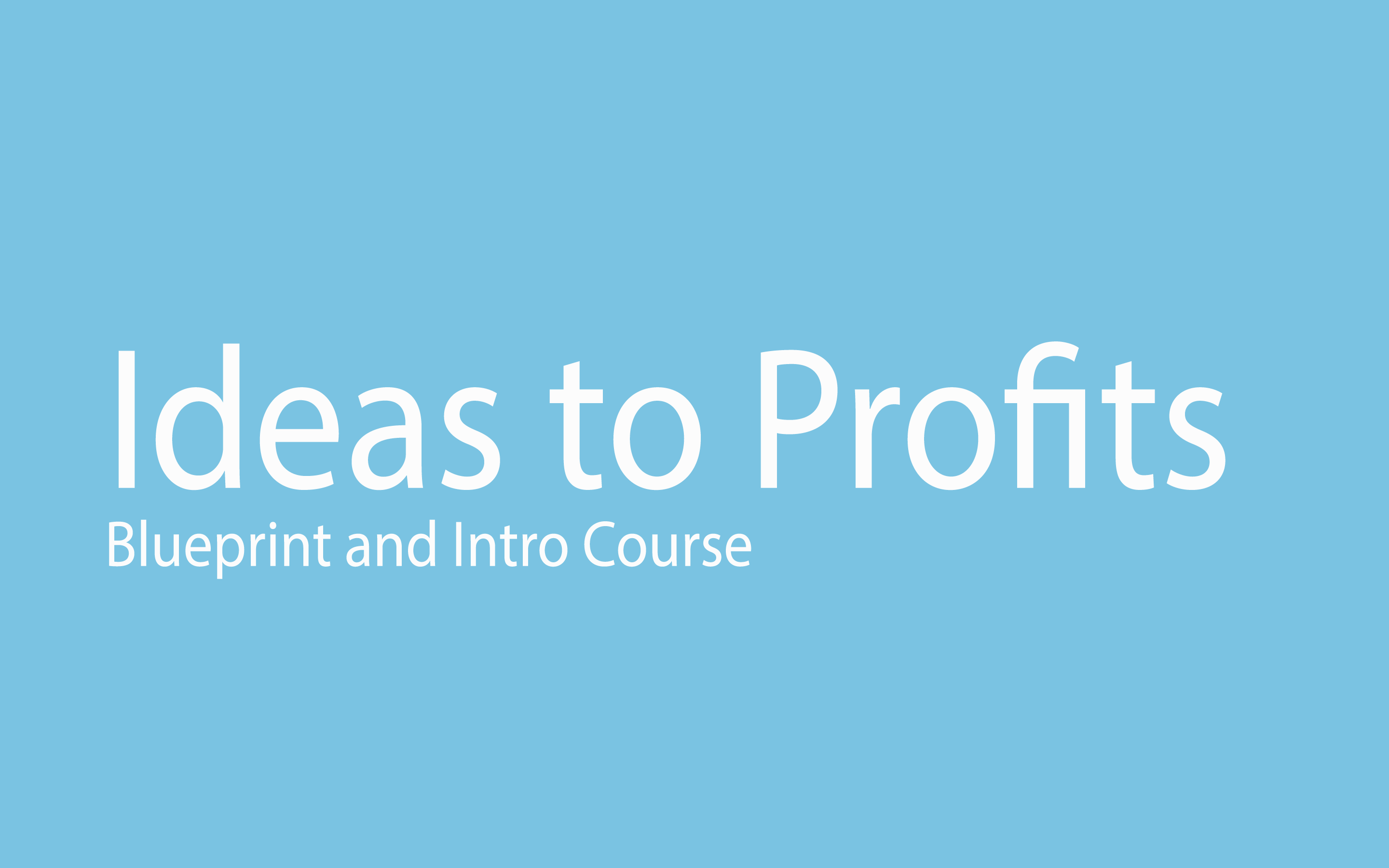 Ideas to Profits