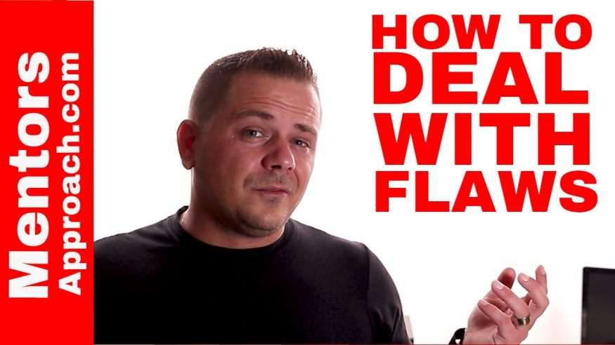 Everyone has Flaws.  How to Deal with Flaws and create opportunities