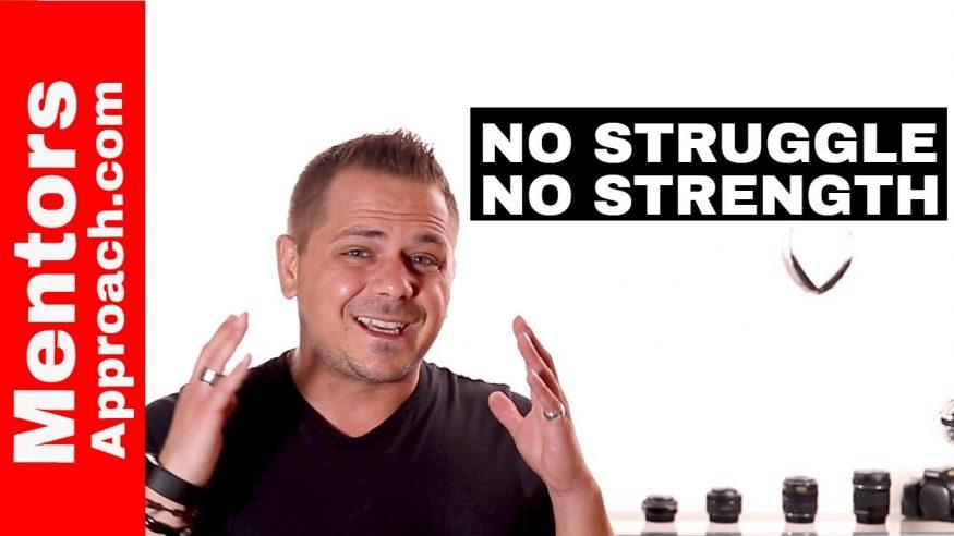 No Struggle.  No Strength. Email response to lift you up