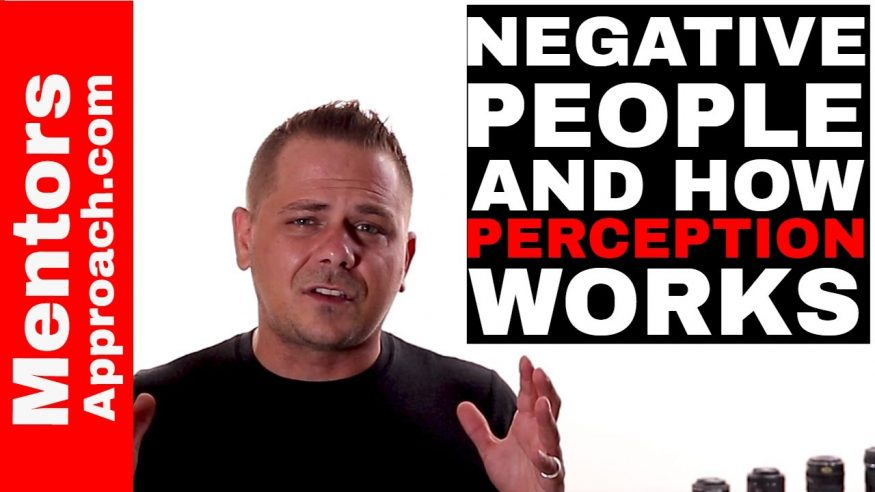 Negative People and How they Perceive You.  How to deal