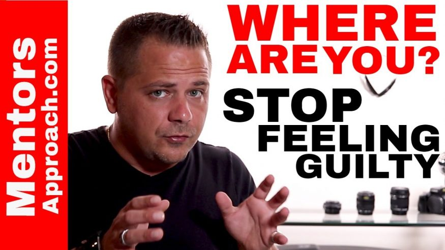 Stop Feeling Guilty of Where You Are