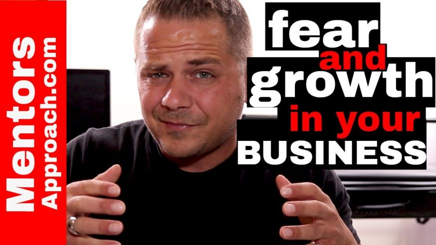 Fear and Growth. Investing in Growth. Investing in your Business