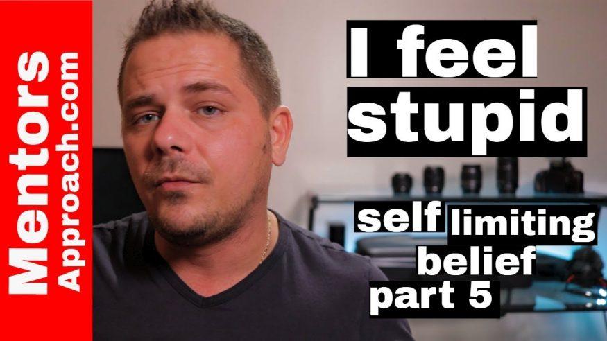 "I feel stupid. I am stupid.  Self limiting beliefs ""part 5"""