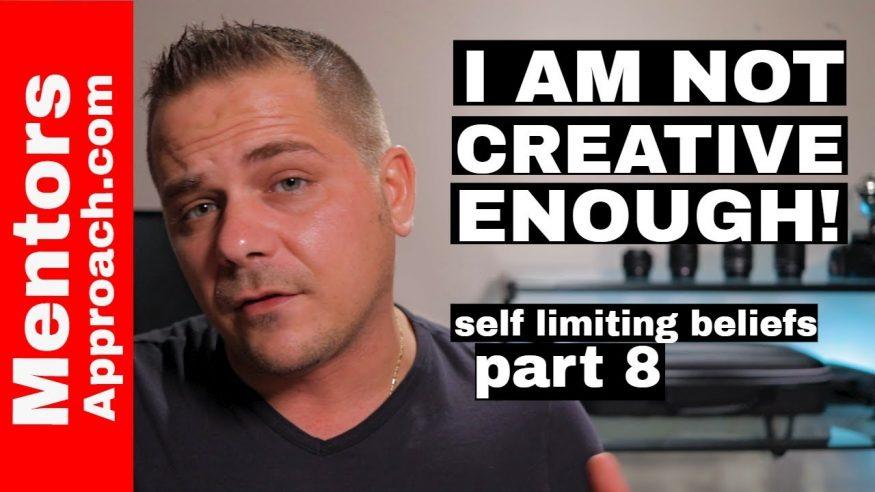 "I am not creative enough | self limiting beliefs ""part 8"""