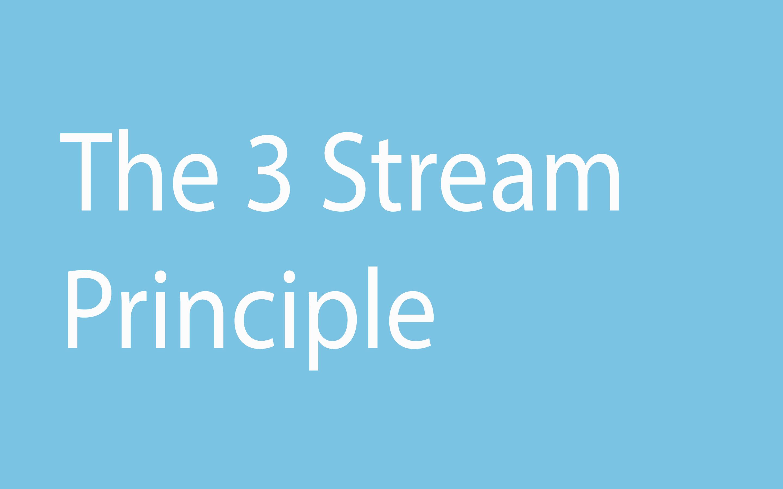 The 3 Stream Principle