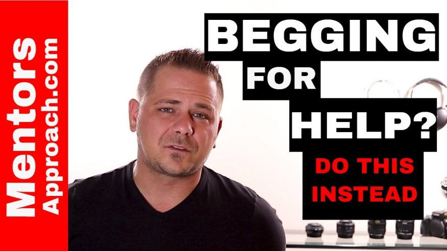 Begging for help? When is it really begging? Do these 3 things