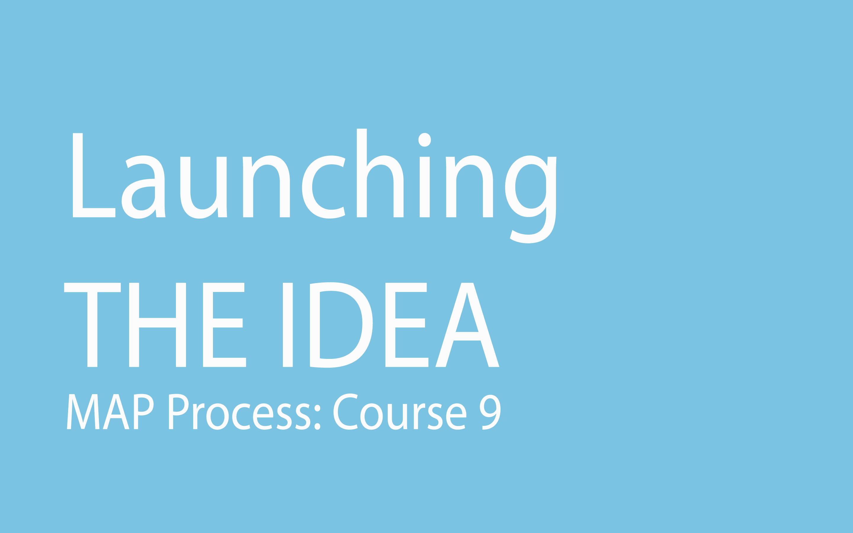 Launching the Idea