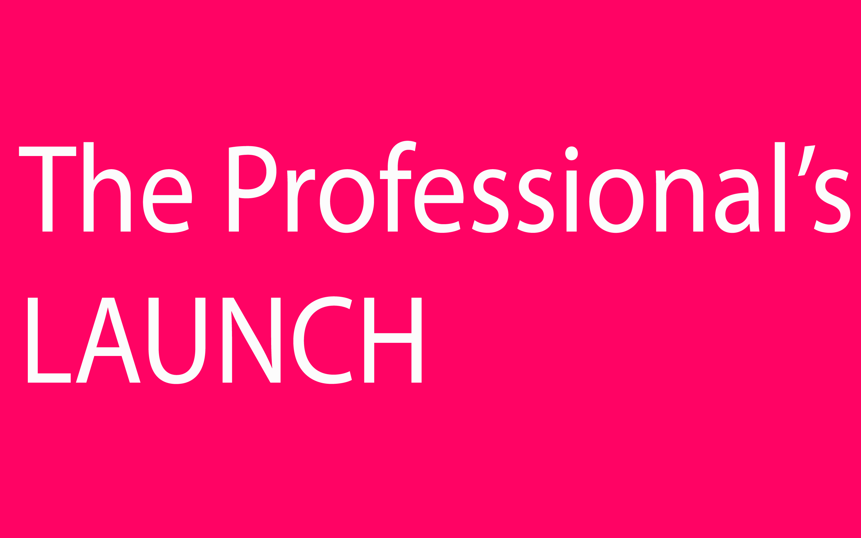 The Professional's Launch